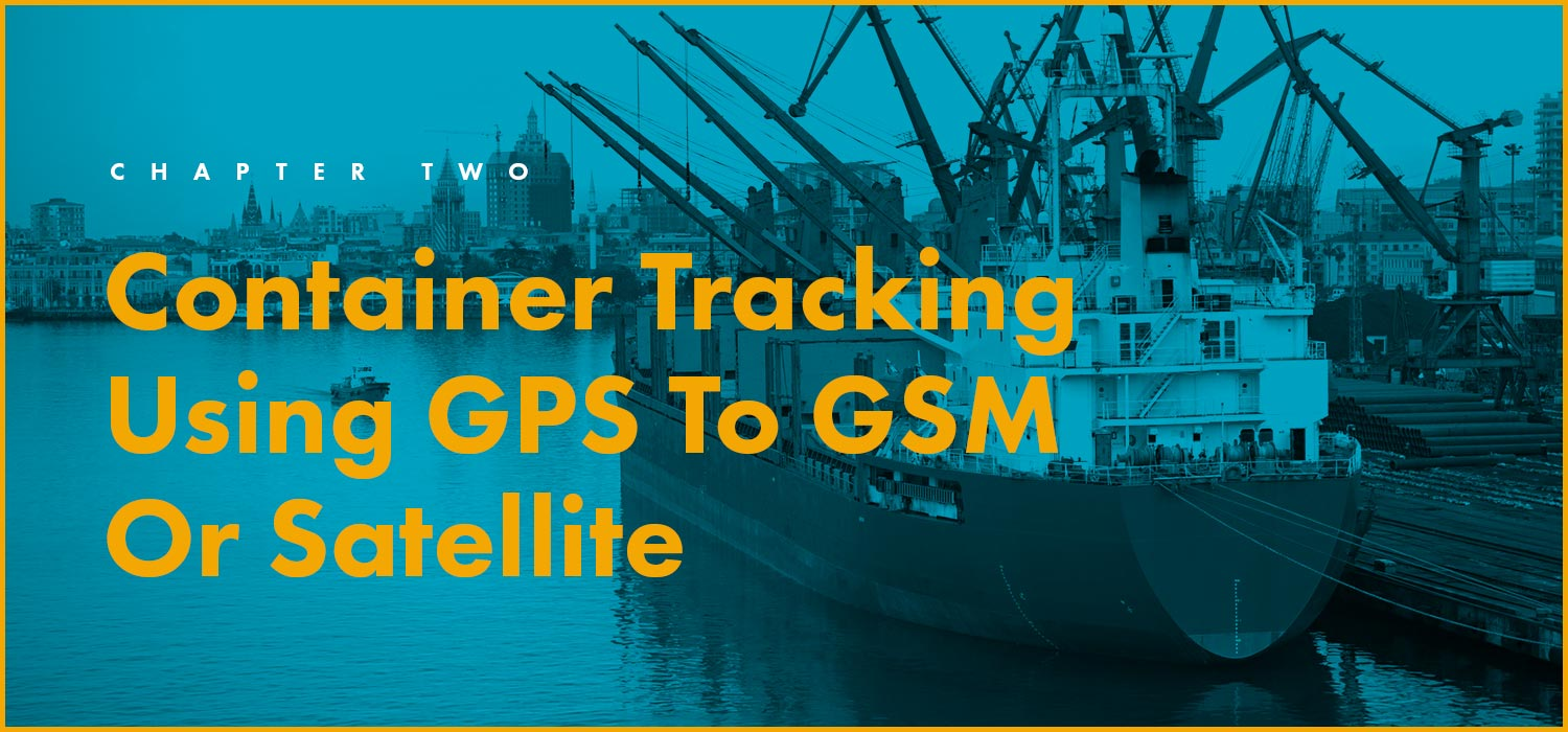 Chapter 2: Container Tracking Using GPS To GSM Or Satellite